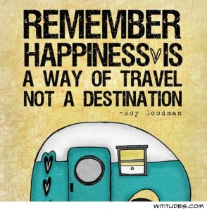 Happiness is a way of travel. Not a destination.